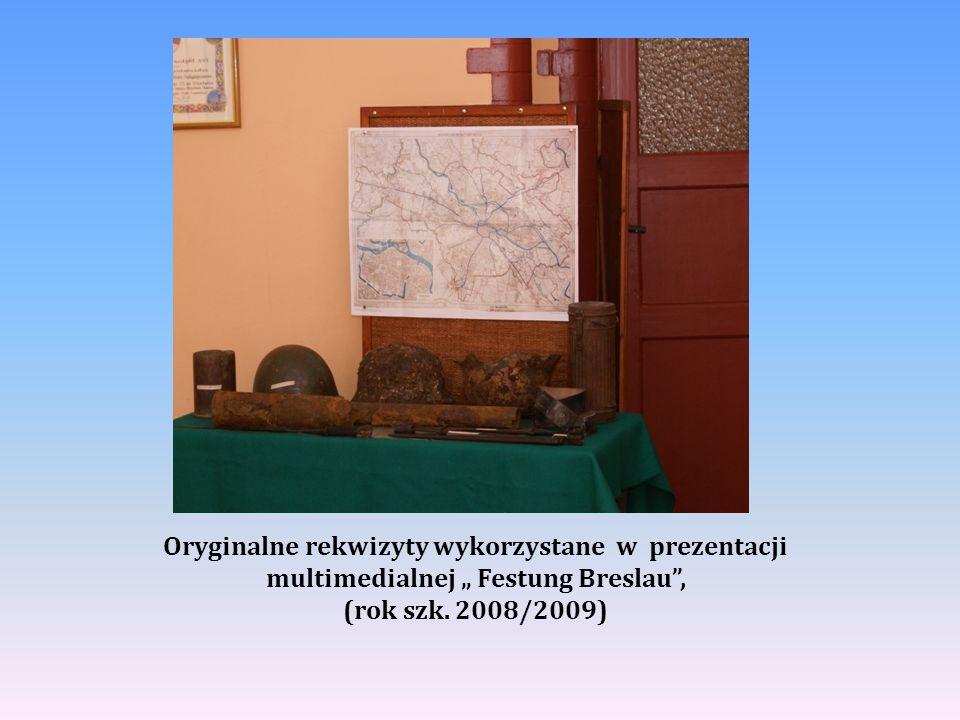 """Oryginalne rekwizyty wykorzystane w prezentacji multimedialnej """" Festung Breslau"""", (rok szk. 2008/2009)"""