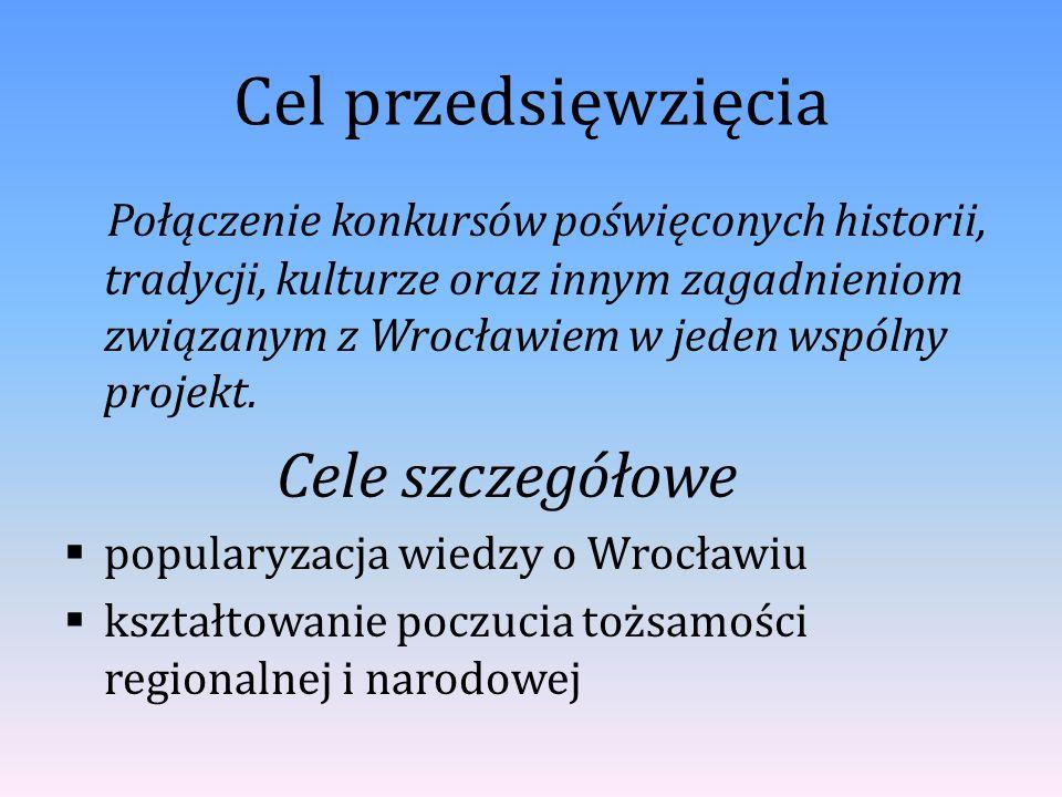 pogłębianie więzi obywatelskich i patriotycznych z miejscem zamieszkania integrowanie wiedzy szkolnej i pozaszkolnej w zakresie elementów dziedzictwa kulturowego i historycznego Wrocławia doskonalenie nabytych umiejętności wykorzystywanie różnorodnych źródeł informacji
