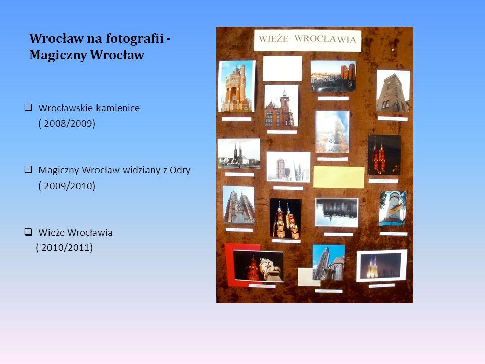 Wrocław na fotografii - Magiczny Wrocław  Wrocławskie kamienice ( 2008/2009)  Magiczny Wrocław widziany z Odry ( 2009/2010)  Wieże Wrocławia ( 2010