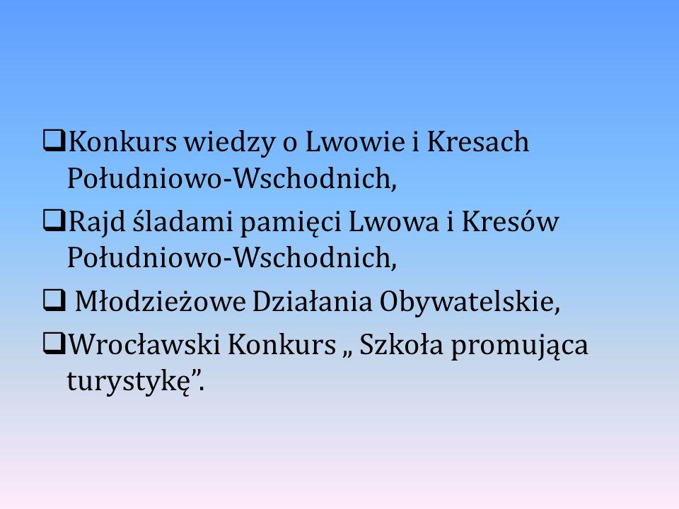  Konkurs wiedzy o Lwowie i Kresach Południowo-Wschodnich,  Rajd śladami pamięci Lwowa i Kresów Południowo-Wschodnich,  Młodzieżowe Działania Obywat