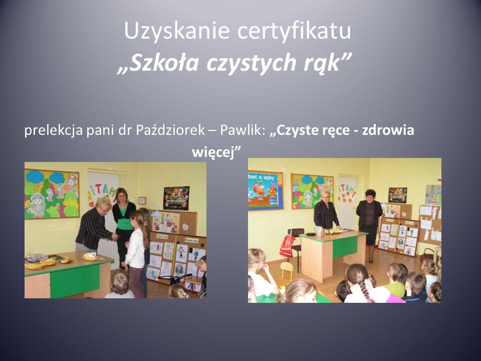 """Uzyskanie certyfikatu """"Szkoła czystych rąk"""" prelekcja pani dr Paździorek – Pawlik: """"Czyste ręce - zdrowia więcej"""""""