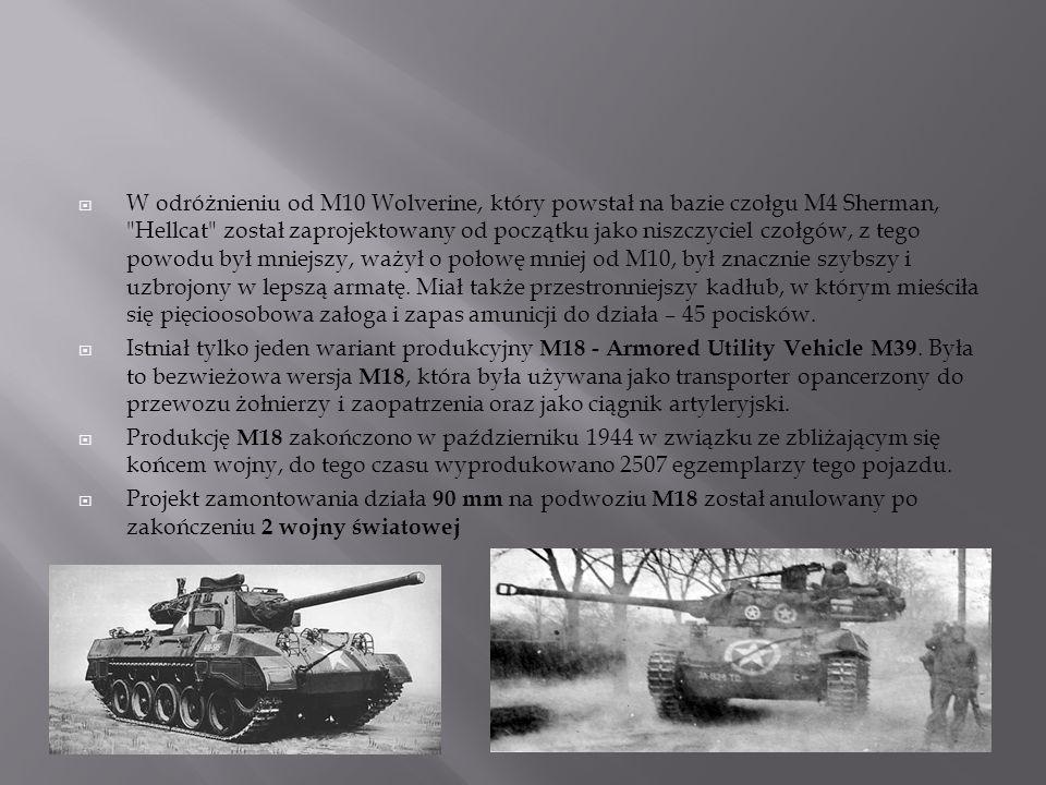  W odróżnieniu od M10 Wolverine, który powstał na bazie czołgu M4 Sherman,