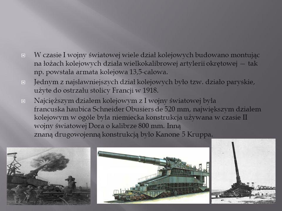  W czasie I wojny światowej wiele dział kolejowych budowano montując na łożach kolejowych działa wielkokalibrowej artylerii okrętowej — tak np. powst