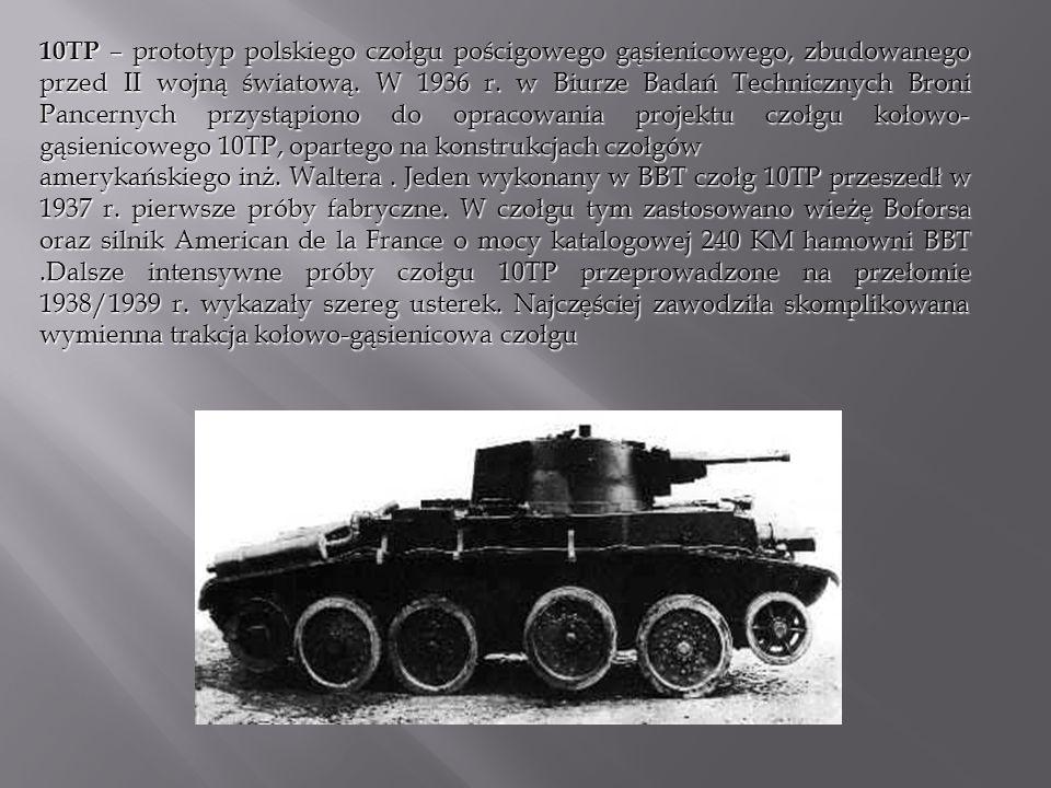 10TP – prototyp polskiego czołgu pościgowego gąsienicowego, zbudowanego przed II wojną światową. W 1936 r. w Biurze Badań Technicznych Broni Pancernyc