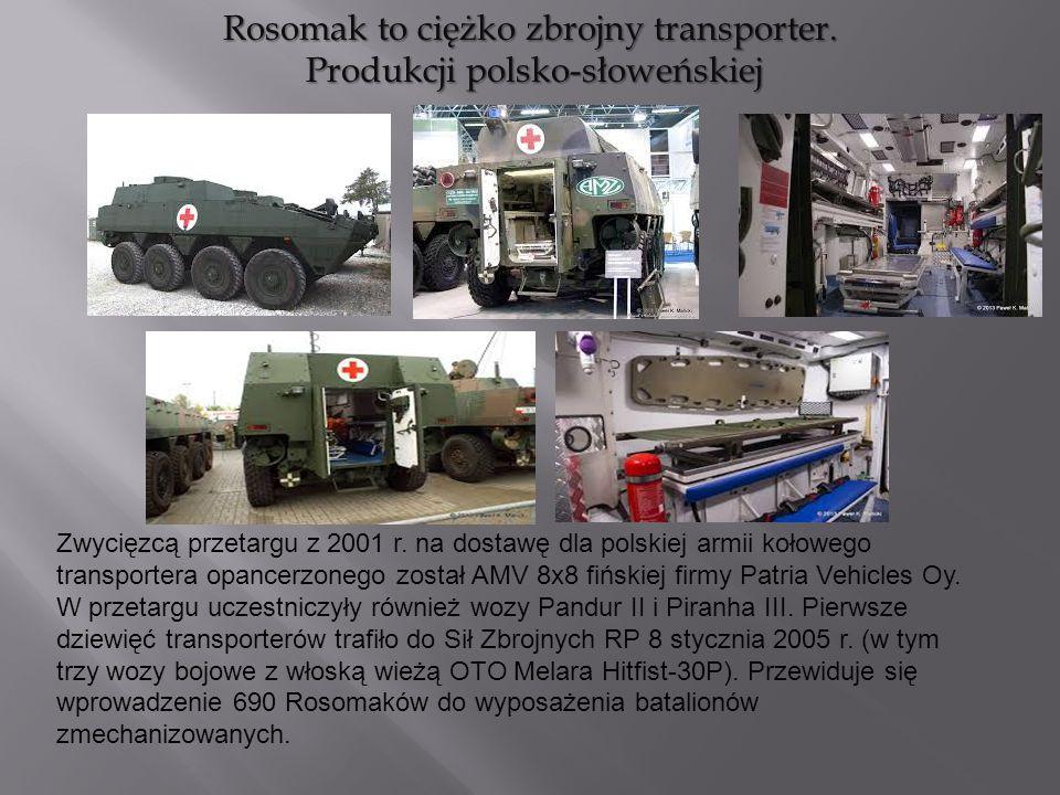 Rosomak to ciężko zbrojny transporter. Produkcji polsko-słoweńskiej Produkcji polsko-słoweńskiej Zwycięzcą przetargu z 2001 r. na dostawę dla polskiej