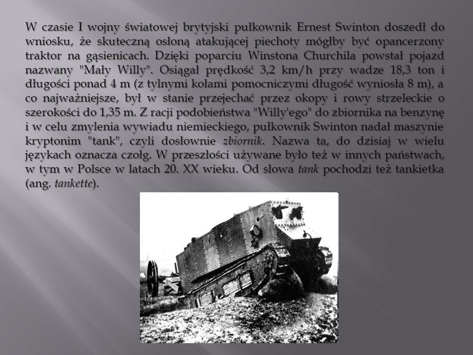 W czasie I wojny światowej brytyjski pułkownik Ernest Swinton doszedł do wniosku, że skuteczną osłoną atakującej piechoty mógłby być opancerzony trakt