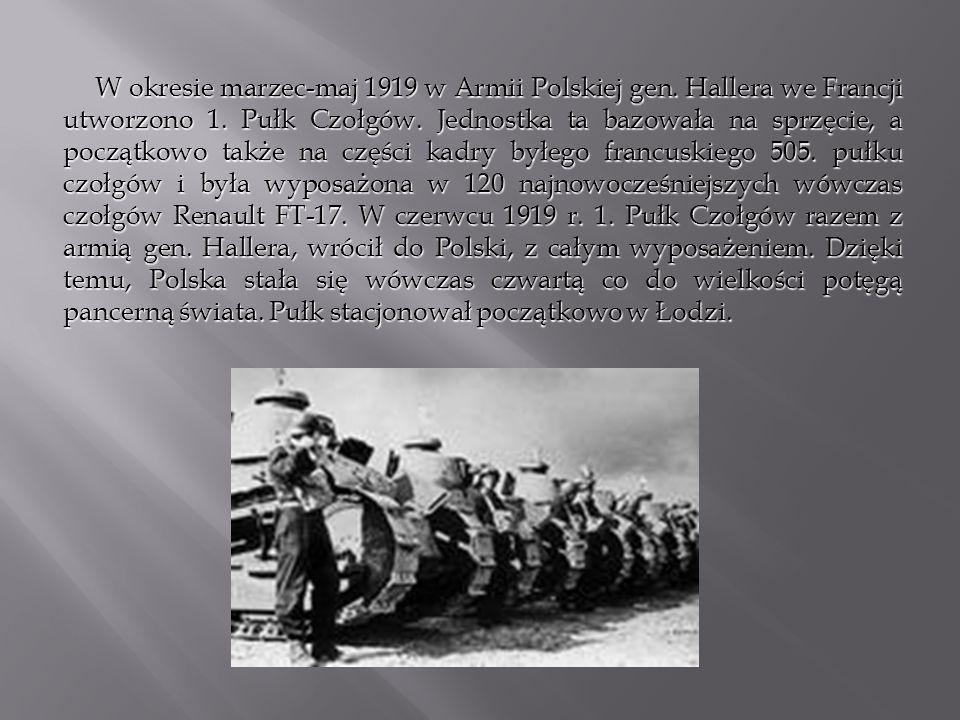 W okresie marzec-maj 1919 w Armii Polskiej gen. Hallera we Francji utworzono 1. Pułk Czołgów. Jednostka ta bazowała na sprzęcie, a początkowo także na