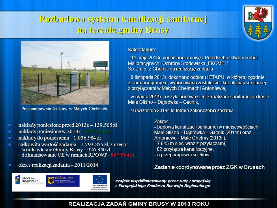Rozbudowa systemu kanalizacji sanitarnej na terenie gminy Brusy Projekt współfinansowany przez Unię Europejską z Europejskiego Funduszu Rozwoju Region