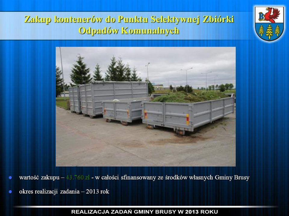 Zakup kontenerów do Punktu Selektywnej Zbiórki Odpadów Komunalnych wartość zakupu – 43.760 zł - w całości sfinansowany ze środków własnych Gminy Brusy