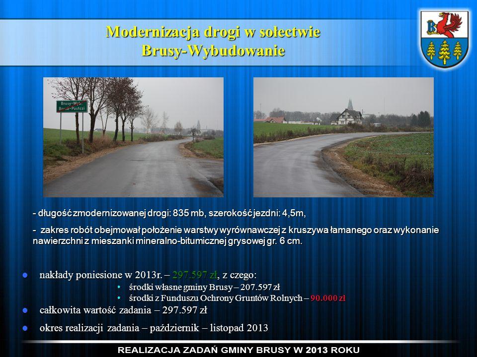 Modernizacja drogi w sołectwie Brusy-Wybudowanie nakłady poniesione w 2013r. – 297.597 zł, z czego: nakłady poniesione w 2013r. – 297.597 zł, z czego: