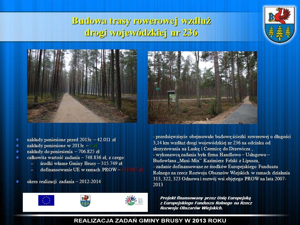 Budowa trasy rowerowej wzdłuż drogi wojewódzkiej nr 236 nakłady poniesione przed 2013r. – 42.011 zł nakłady poniesione przed 2013r. – 42.011 zł nakład