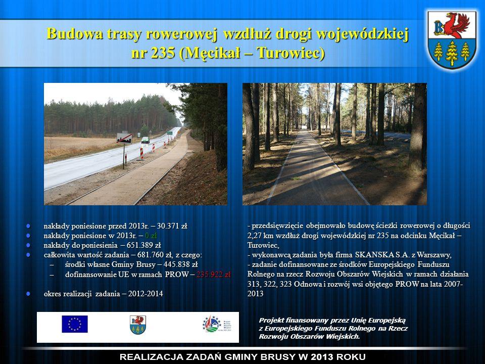 Budowa trasy rowerowej wzdłuż drogi wojewódzkiej nr 235 (Męcikał – Turowiec) nakłady poniesione przed 2013r. – 30.371 zł nakłady poniesione przed 2013