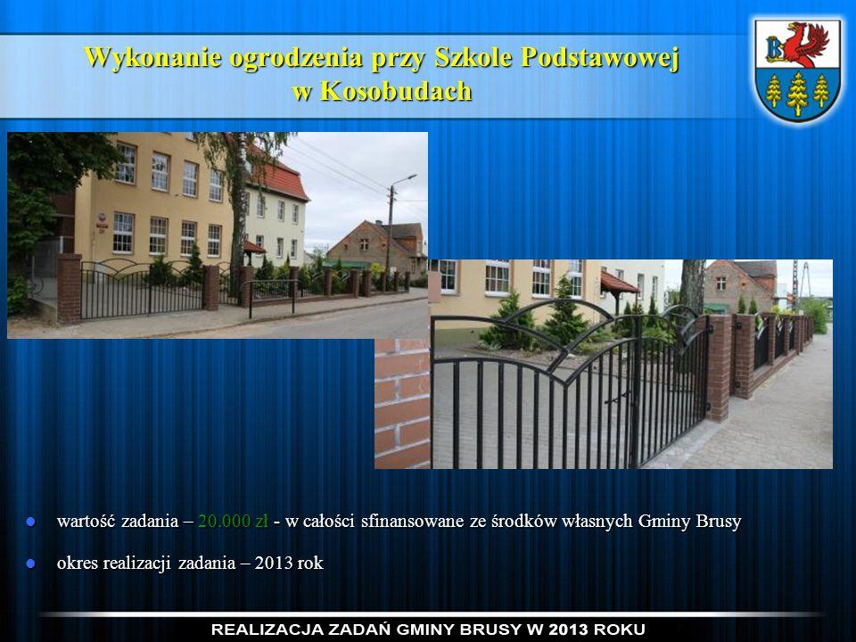 Wykonanie ogrodzenia przy Szkole Podstawowej w Kosobudach wartość zadania – 20.000 zł - w całości sfinansowane ze środków własnych Gminy Brusy wartość