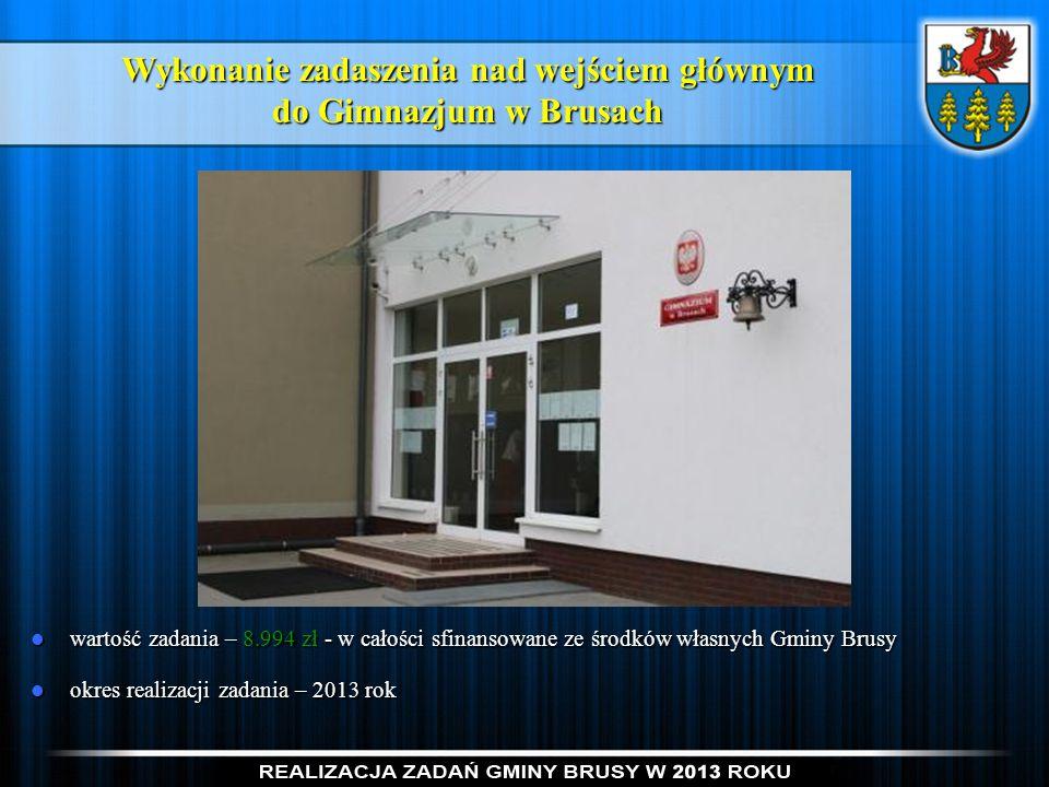 Wykonanie zadaszenia nad wejściem głównym do Gimnazjum w Brusach wartość zadania – 8.994 zł - w całości sfinansowane ze środków własnych Gminy Brusy w
