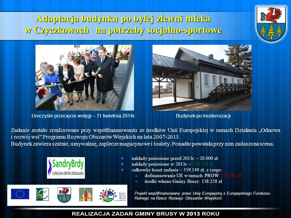 Adaptacja budynku po byłej zlewni mleka w Czyczkowach na potrzeby socjalno-sportowe Zadanie zostało zrealizowane przy współfinansowaniu ze środków Uni