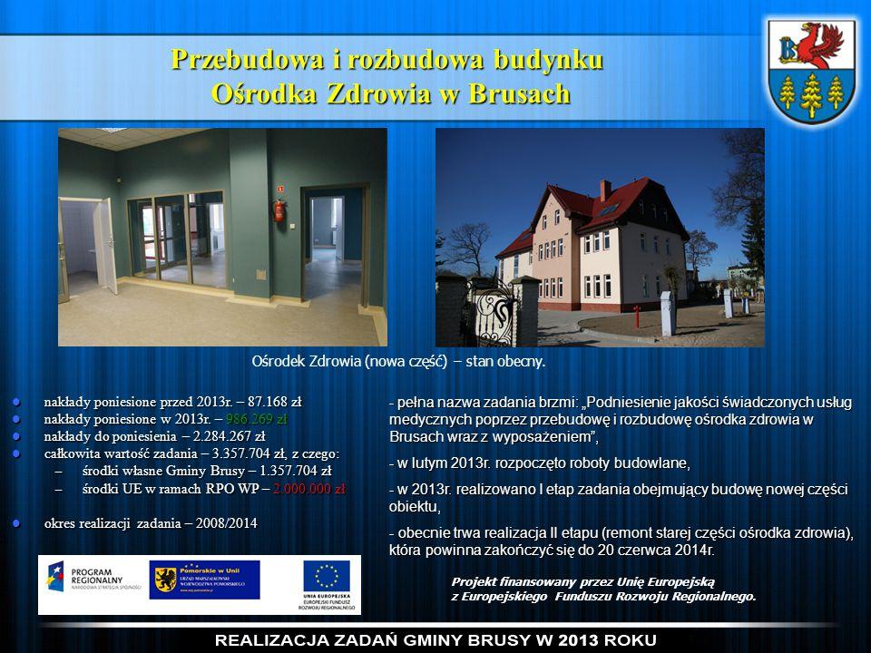 Przebudowa i rozbudowa budynku Ośrodka Zdrowia w Brusach nakłady poniesione przed 2013r. – 87.168 zł nakłady poniesione przed 2013r. – 87.168 zł nakła