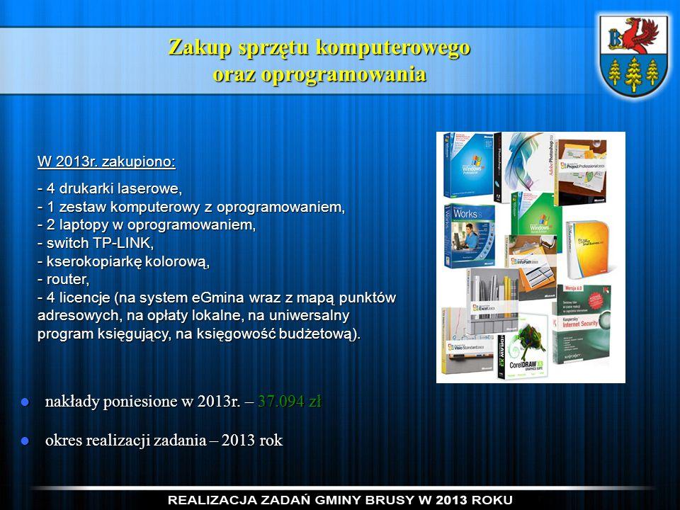 Zakup sprzętu komputerowego oraz oprogramowania nakłady poniesione w 2013r. – 37.094 zł nakłady poniesione w 2013r. – 37.094 zł okres realizacji zadan
