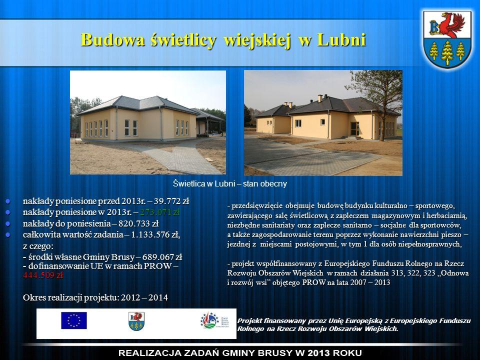 Budowa świetlicy wiejskiej w Lubni Świetlica w Lubni – stan obecny nakłady poniesione przed 2013r. – 39.772 zł nakłady poniesione przed 2013r. – 39.77