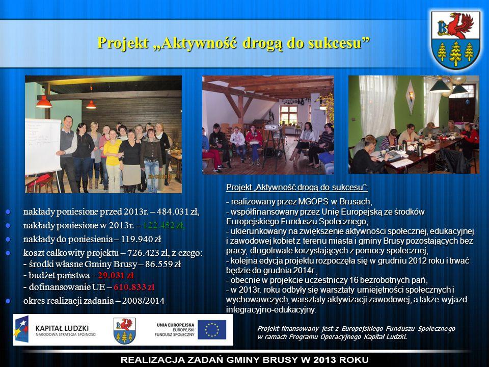 """Projekt """"Aktywność drogą do sukcesu"""" Projekt """"Aktywność drogą do sukcesu"""": - realizowany przez MGOPS w Brusach, - współfinansowany przez Unię Europejs"""