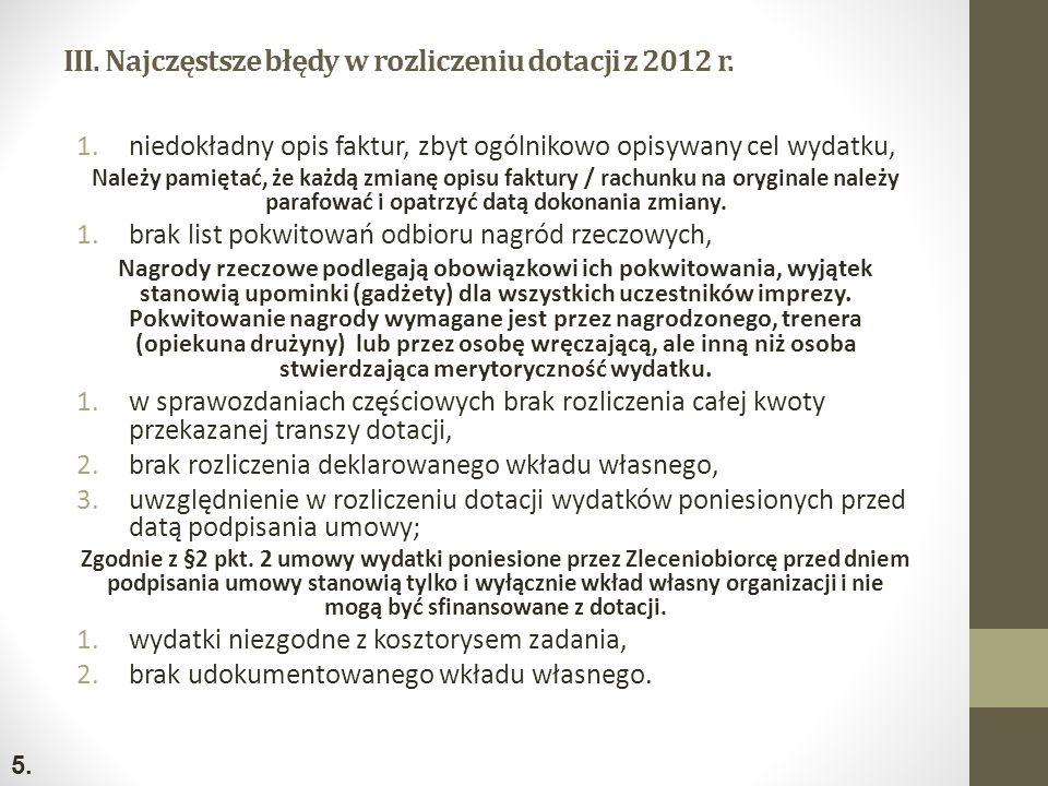 III. Najczęstsze błędy w rozliczeniu dotacji z 2012 r. 1.niedokładny opis faktur, zbyt ogólnikowo opisywany cel wydatku, Należy pamiętać, że każdą zmi