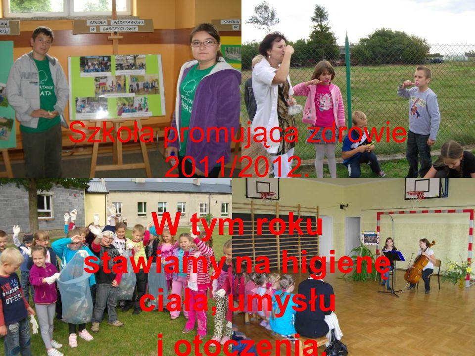 Szkoła promująca zdrowie 2011/2012. W tym roku stawiamy na higienę ciała, umysłu i otoczenia.