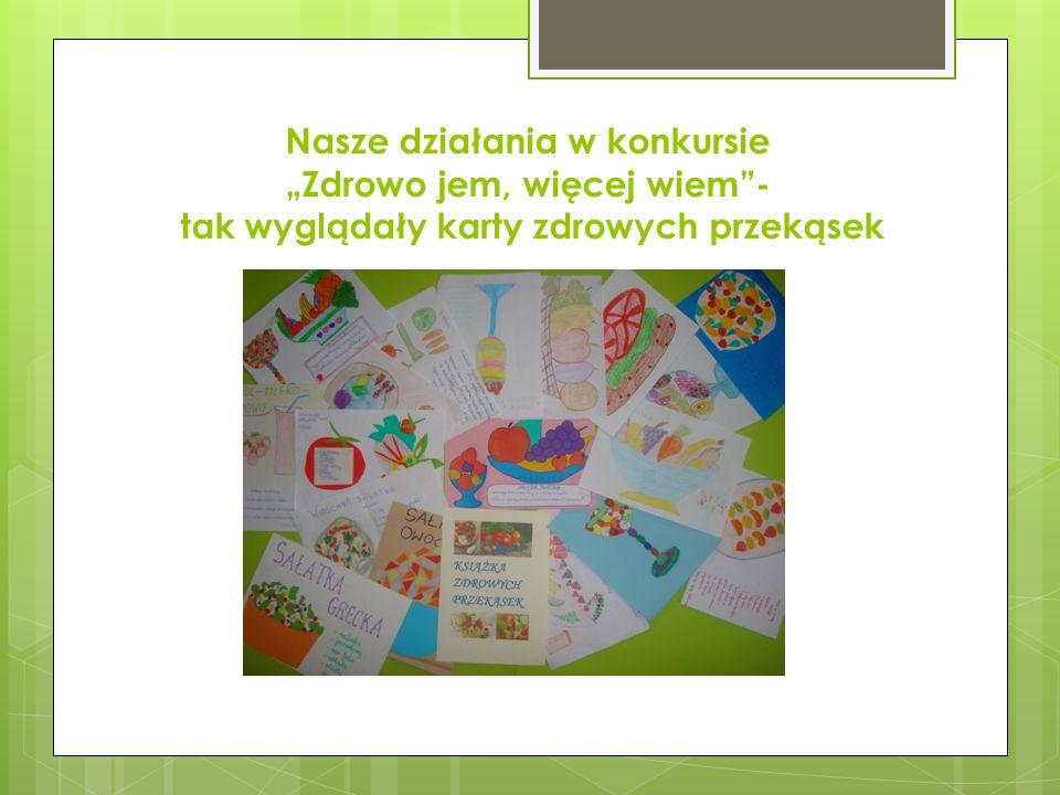 """Nasze działania w konkursie """"Zdrowo jem, więcej wiem""""- tak wyglądały karty zdrowych przekąsek"""