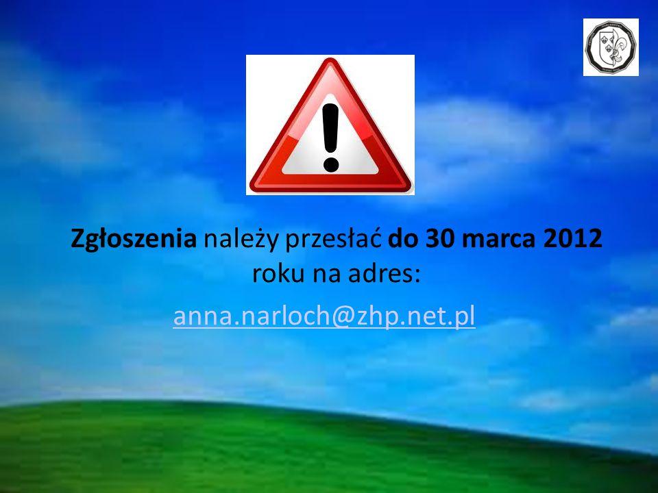 Zgłoszenia należy przesłać do 30 marca 2012 roku na adres: anna.narloch@zhp.net.pl