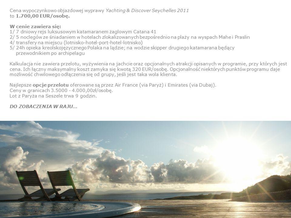 Cena wypoczynkowo objazdowej wyprawy Yachting & Discover Seychelles 2011 to 1.700,00 EUR/osobę.
