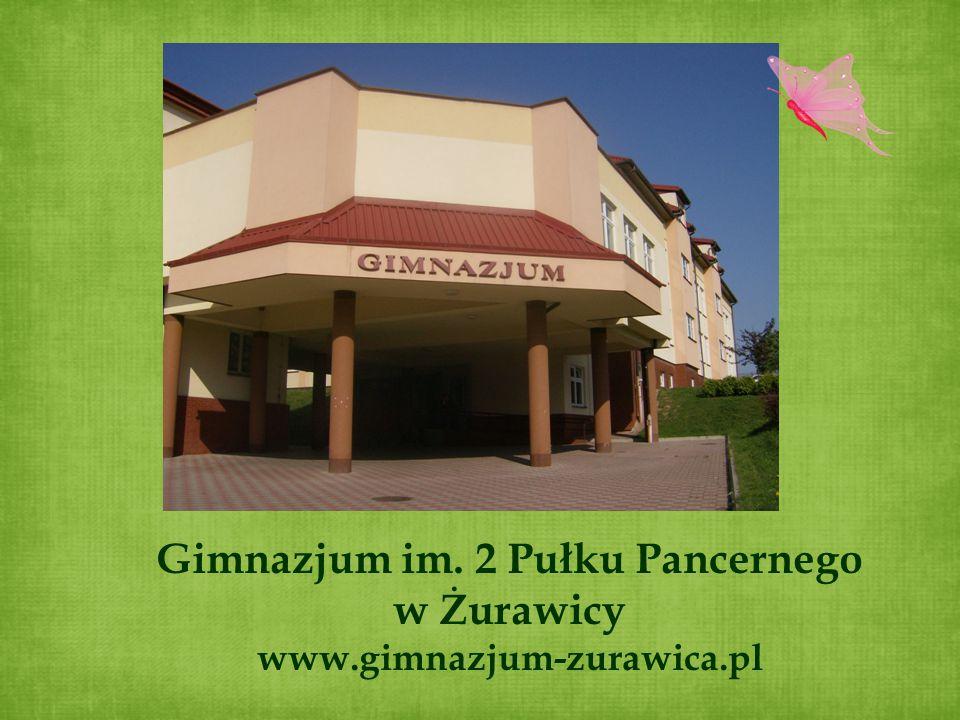Gimnazjum im. 2 Pułku Pancernego w Żurawicy www.gimnazjum-zurawica.pl