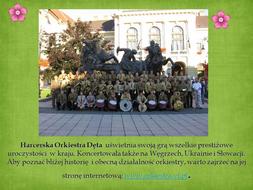 Harcerska Orkiestra Dęta uświetnia swoją grą wszelkie prestiżowe uroczystości w kraju. Koncertowała także na Węgrzech, Ukrainie i Słowacji. Aby poznać