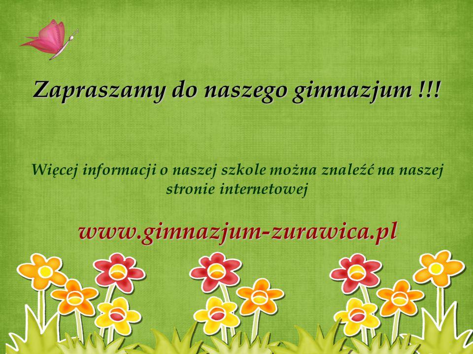 Zapraszamy do naszego gimnazjum !!! Więcej informacji o naszej szkole można znaleźć na naszej stronie internetowejwww.gimnazjum-zurawica.pl