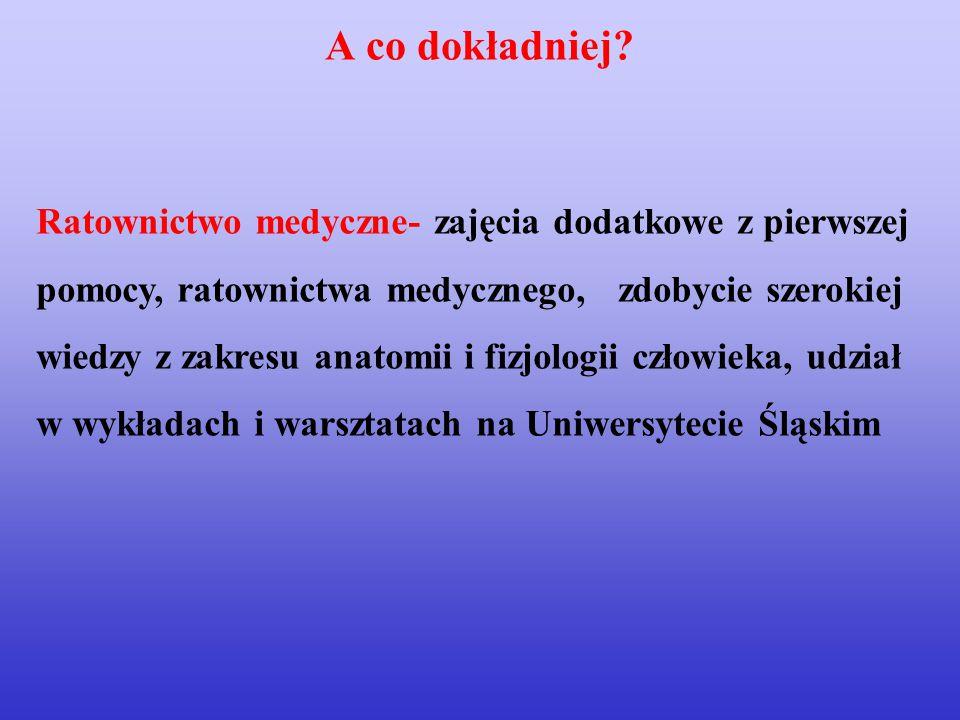 Ratownictwo medyczne- zajęcia dodatkowe z pierwszej pomocy, ratownictwa medycznego, zdobycie szerokiej wiedzy z zakresu anatomii i fizjologii człowiek