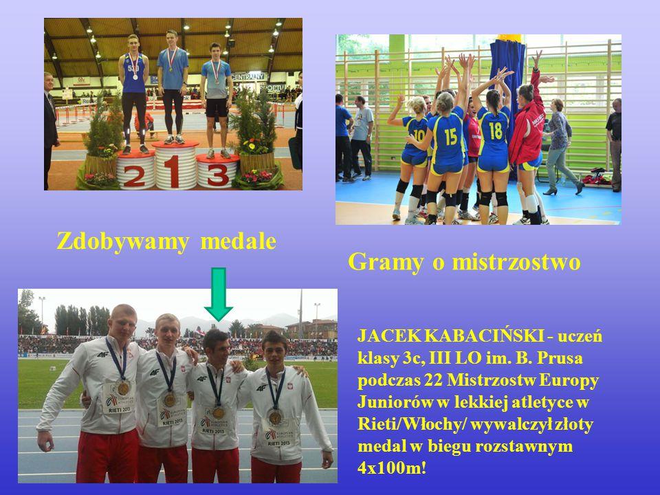 Zdobywamy medale Gramy o mistrzostwo JACEK KABACIŃSKI - uczeń klasy 3c, III LO im. B. Prusa podczas 22 Mistrzostw Europy Juniorów w lekkiej atletyce w