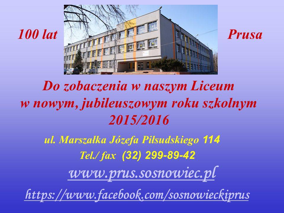 Do zobaczenia w naszym Liceum w nowym, jubileuszowym roku szkolnym 2015/2016 https://www.facebook.com/sosnowieckiprus ul. Marszałka Józefa Piłsudskieg