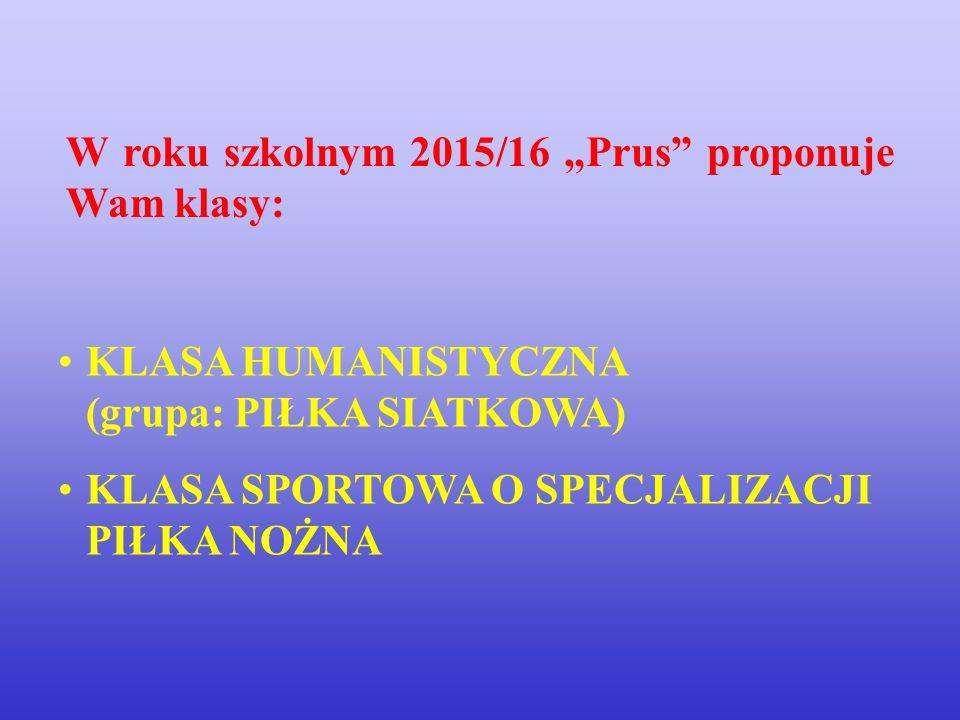 """KLASA HUMANISTYCZNA (grupa: PIŁKA SIATKOWA) KLASA SPORTOWA O SPECJALIZACJI PIŁKA NOŻNA W roku szkolnym 2015/16 """"Prus"""" proponuje Wam klasy:"""