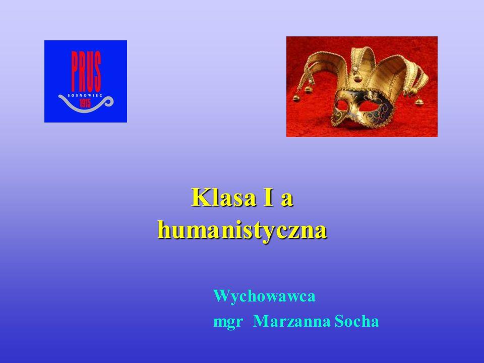 Klasa I a humanistyczna Wychowawca mgr Marzanna Socha