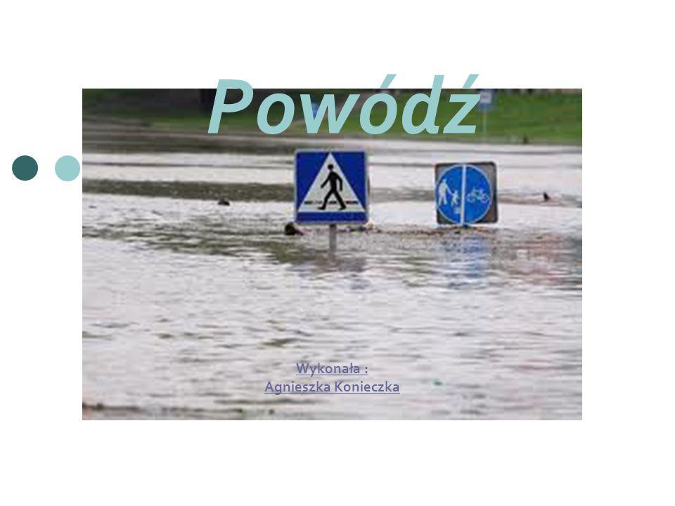 Powódź Wykonała : Agnieszka Konieczka