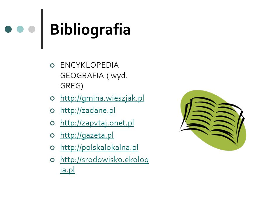 Bibliografia ENCYKLOPEDIA GEOGRAFIA ( wyd. GREG) http://gmina.wieszjak.pl http://zadane.pl http://zapytaj.onet.pl http://gazeta.pl http://polskalokaln