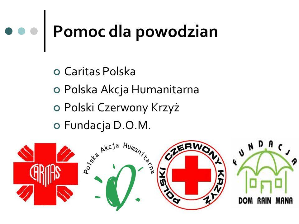 Pomoc dla powodzian Caritas Polska Polska Akcja Humanitarna Polski Czerwony Krzyż Fundacja D.O.M.