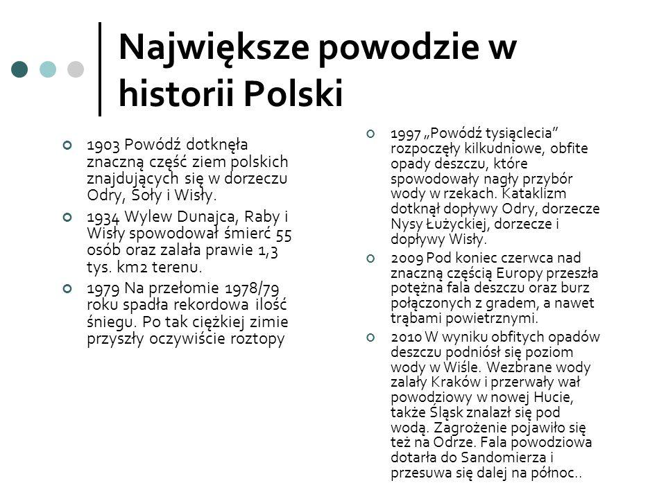 Największe powodzie w historii Polski 1903 Powódź dotknęła znaczną część ziem polskich znajdujących się w dorzeczu Odry, Soły i Wisły. 1934 Wylew Duna