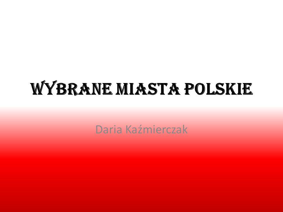Wybrane miasta polskie Daria Kaźmierczak