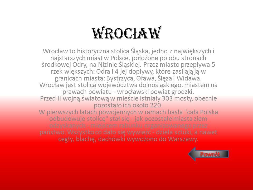 Wroc ł aw Wrocław to historyczna stolica Śląska, jedno z największych i najstarszych miast w Polsce, położone po obu stronach środkowej Odry, na Nizin