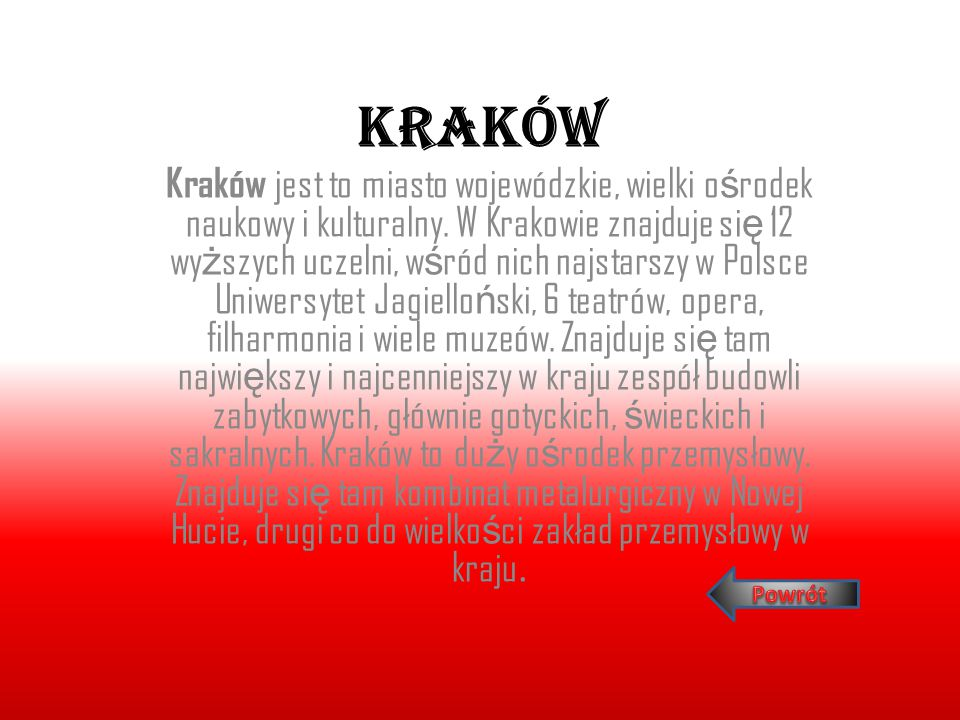 Kraków Kraków jest to miasto wojewódzkie, wielki o ś rodek naukowy i kulturalny. W Krakowie znajduje si ę 12 wy ż szych uczelni, w ś ród nich najstars
