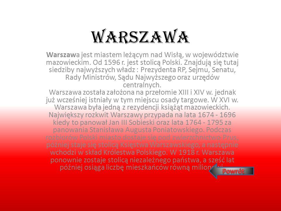 Warszawa Warszawa jest miastem leżącym nad Wisłą, w województwie mazowieckim. Od 1596 r. jest stolicą Polski. Znajdują się tutaj siedziby najwyższych