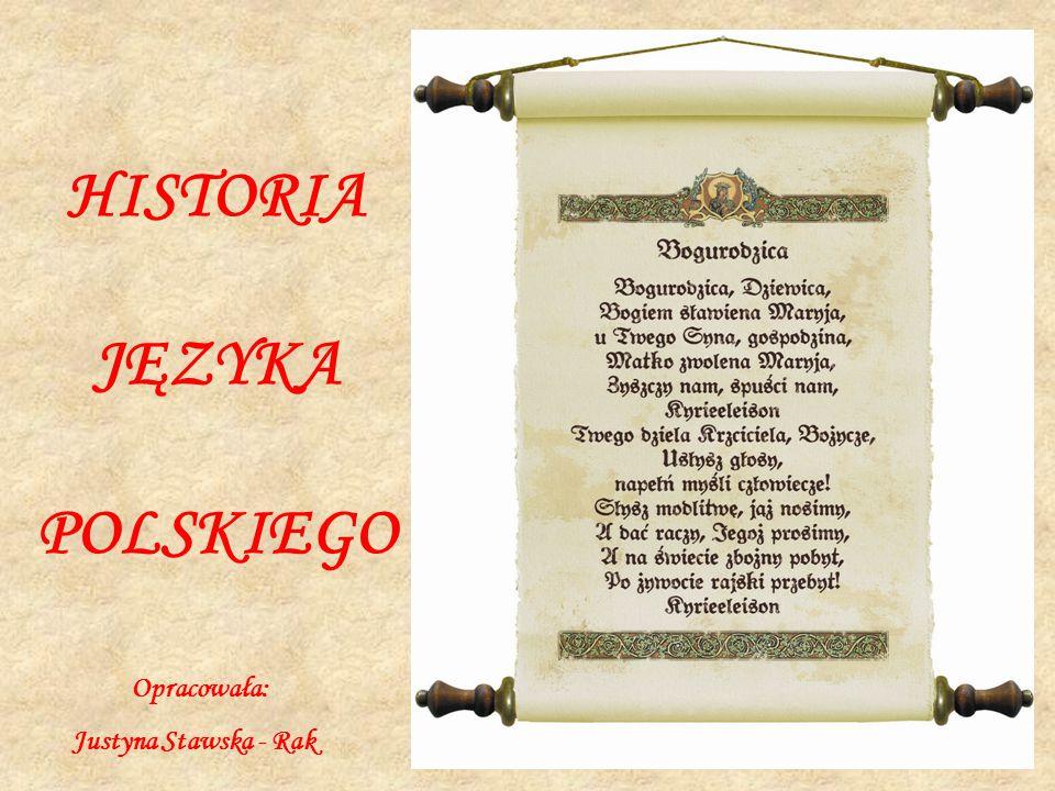 HISTORIA JĘZYKA POLSKIEGO Opracowała: Justyna Stawska - Rak