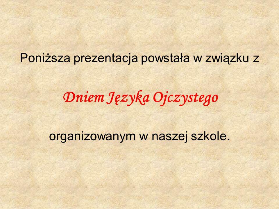 Poniższa prezentacja powstała w związku z Dniem Języka Ojczystego organizowanym w naszej szkole.