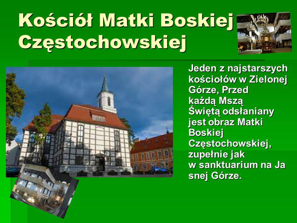 Kościół Matki Boskiej Częstochowskiej Kościół Matki Boskiej Częstochowskiej Jeden z najstarszych kościołów w Zielonej Górze, Przed każdą Mszą Świętą o