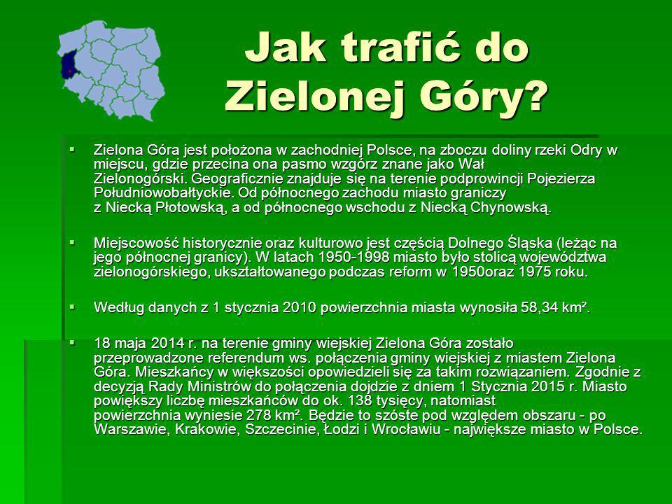 Jak trafić do Zielonej Góry?  Zielona Góra jest położona w zachodniej Polsce, na zboczu doliny rzeki Odry w miejscu, gdzie przecina ona pasmo wzgórz