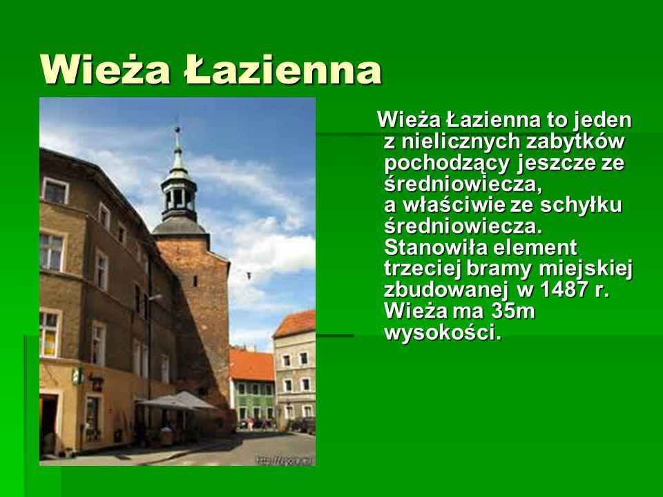 Wieża Łazienna Wieża Łazienna to jeden z nielicznych zabytków pochodzący jeszcze ze średniowiecza, a właściwie ze schyłku średniowiecza. Stanowiła ele