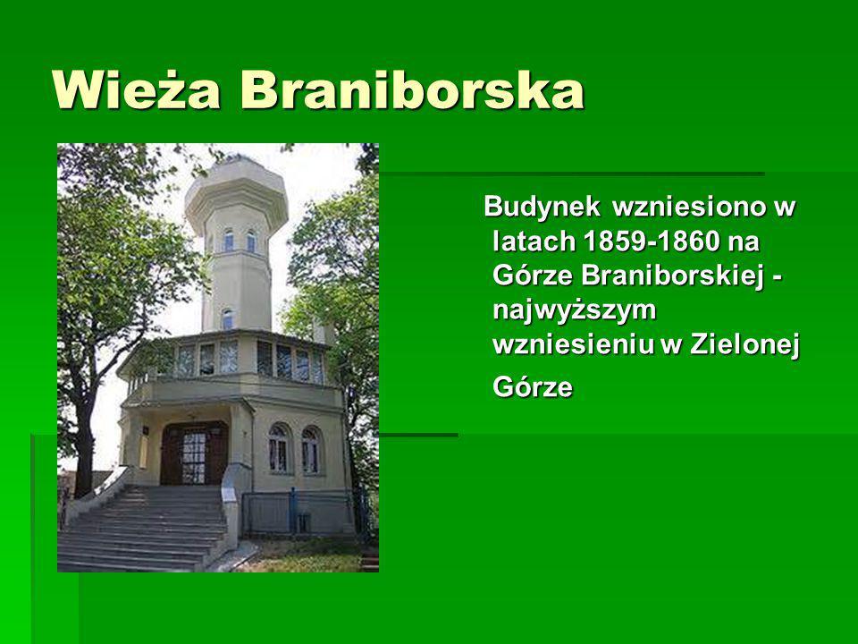 Wieża Braniborska Budynek wzniesiono w latach 1859-1860 na Górze Braniborskiej - najwyższym wzniesieniu w Zielonej Górze Budynek wzniesiono w latach 1859-1860 na Górze Braniborskiej - najwyższym wzniesieniu w Zielonej Górze
